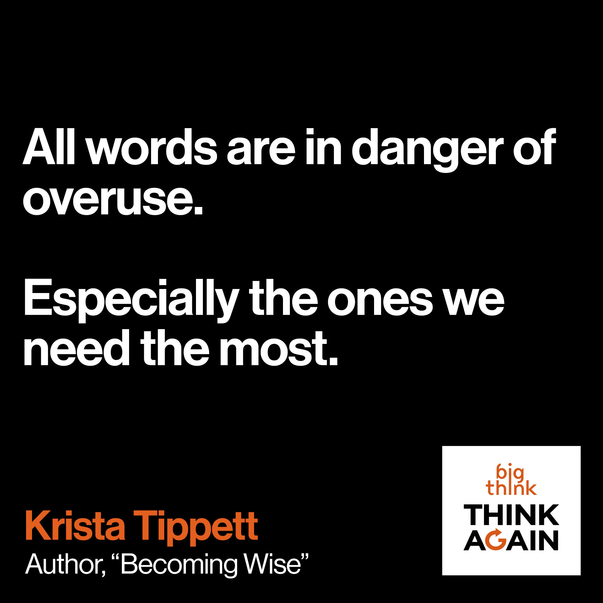 """All words are in danger of overuse, especially the ones we need the most."""